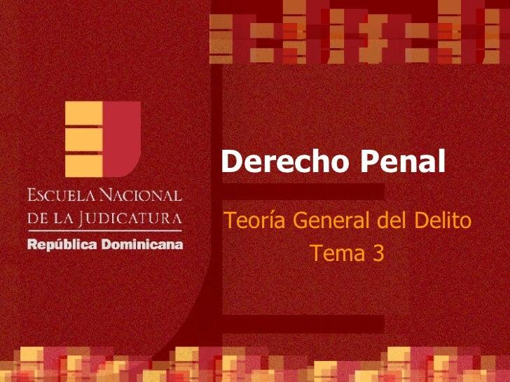 Derecho Penal Teoría General del Delito Tema 3