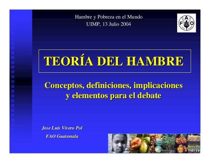 Hambre y Pobreza en el Mundo                    UIMP, 13 Julio 2004     TEORÍA DEL HAMBRE  Conceptos, definiciones, implic...