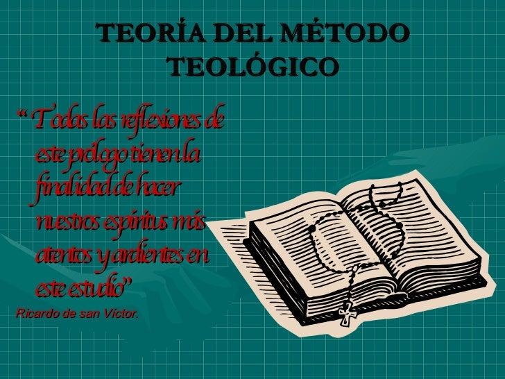 """TEORÍA DEL MÉTODO TEOLÓGICO <ul><li>"""" Todas las reflexiones de este prólogo tienen la finalidad de hacer nuestros espíritu..."""