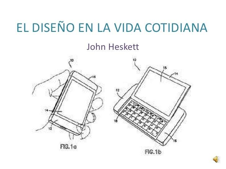 EL DISEÑO EN LA VIDA COTIDIANA<br />John Heskett<br />