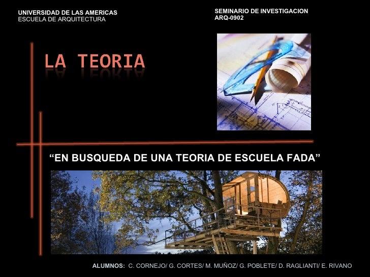 """ EN BUSQUEDA DE UNA TEORIA DE ESCUELA FADA"" ALUMNOS:   C. CORNEJO/ G. CORTES/ M. MUÑOZ/ G. POBLETE/ D. RAGLIANTI/ E. RIVA..."