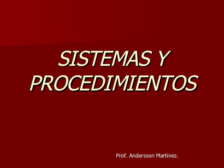 SISTEMAS Y PROCEDIMIENTOS Prof. Andersson Martinez.