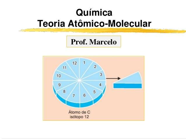 QuímicaTeoria Atômico-Molecular       Prof. Marcelo