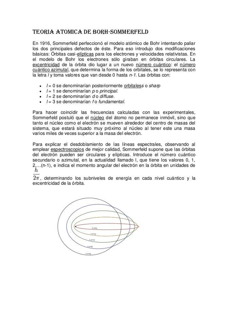 TEORIA ATOMICA DE BORH-SOMMERFELDEn 1916, Sommerfeld perfeccionó el modelo atómico de Bohr intentando paliarlos dos princi...