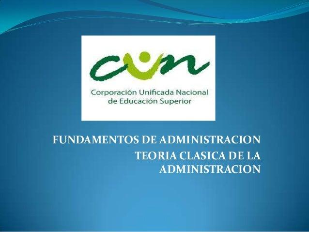 FUNDAMENTOS DE ADMINISTRACION          TEORIA CLASICA DE LA               ADMINISTRACION