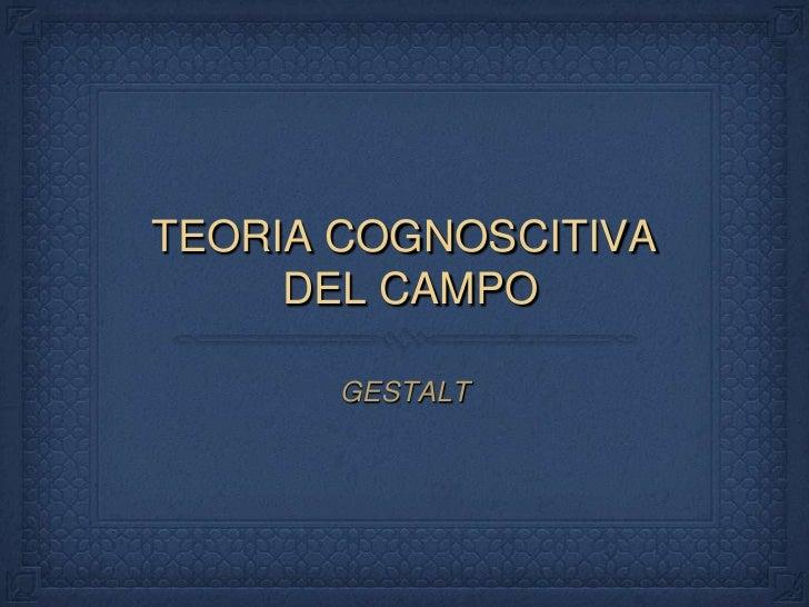 Teoria cognoscitiva del campo. gestalt 1