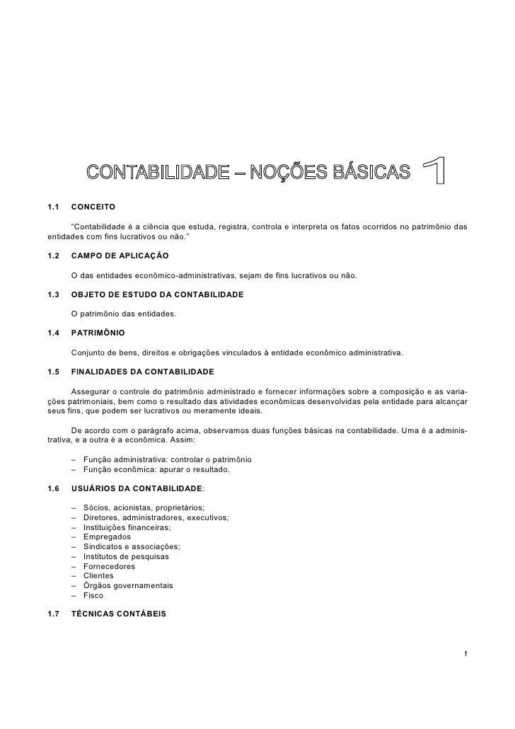 """1.1   CONCEITO        """"Contabilidade é a ciência que estuda, registra, controla e interpreta os fatos ocorridos no patrimô..."""