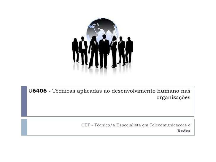 U6406 - Técnicas aplicadas ao desenvolvimento humano nas                                              organizações        ...