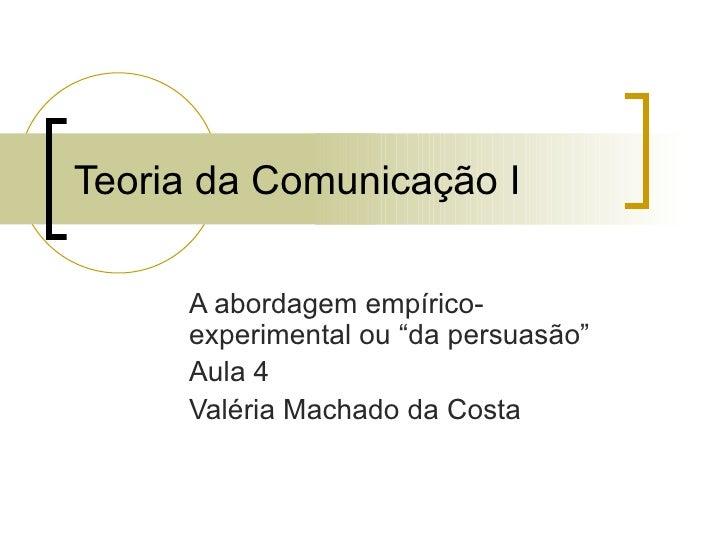 Teoria Da ComunicaçãO I Aula4 Abordagem Da Persuasao