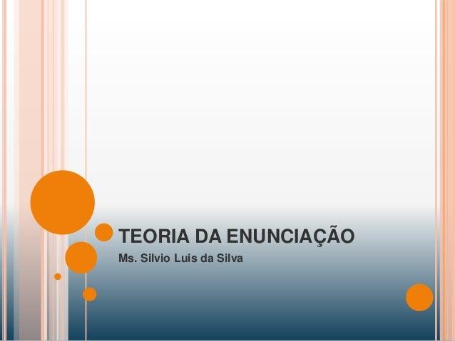 TEORIA DA ENUNCIAÇÃO Ms. Silvio Luis da Silva
