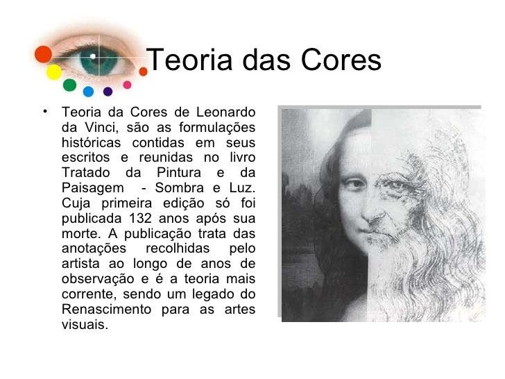 Teoria das Cores <ul><li>Teoria da Cores de Leonardo da Vinci, são as formulações históricas contidas em seus escritos e r...