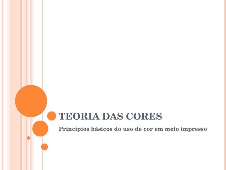 TEORIA DAS CORES Princípios básicos do uso de cor em meio impresso