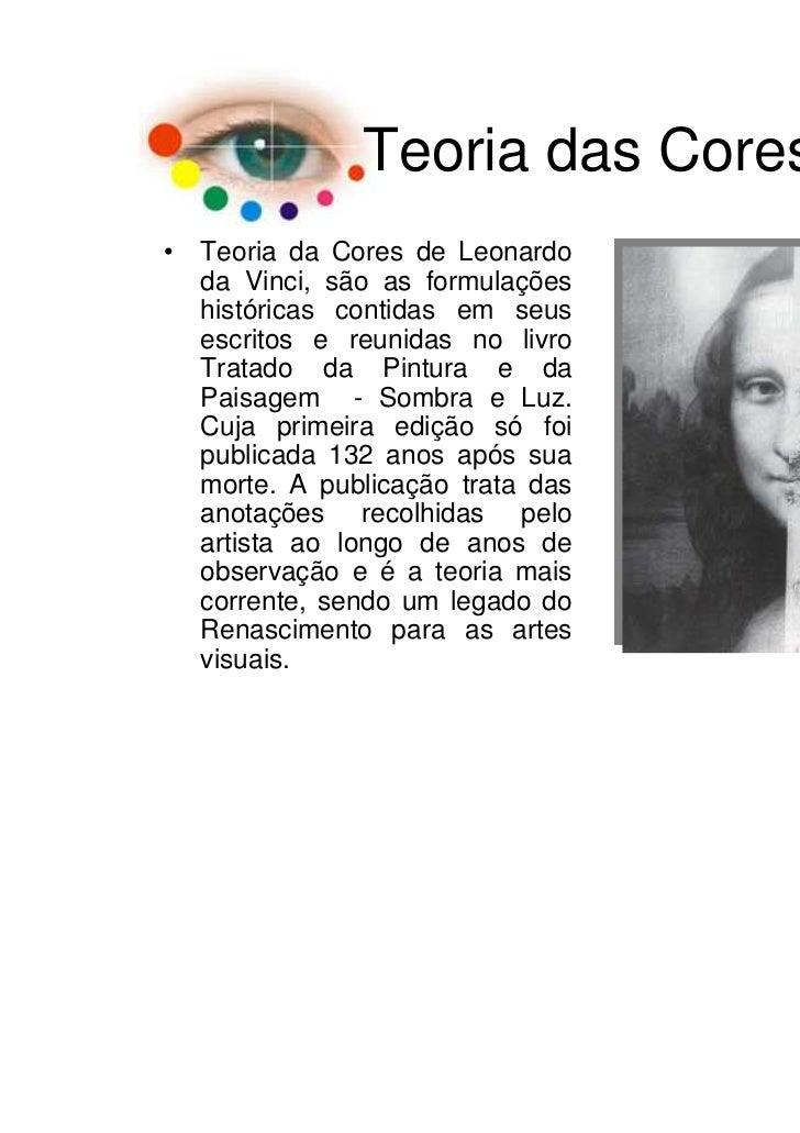Teoria das Cores• Teoria da Cores de Leonardo  da Vinci, são as formulações  históricas contidas em seus  escritos e reuni...