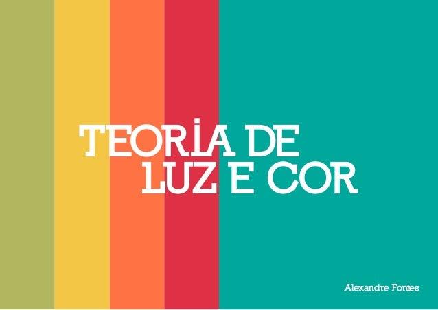 TEORIA DE  LUZ E COR  Alexandre Fontes
