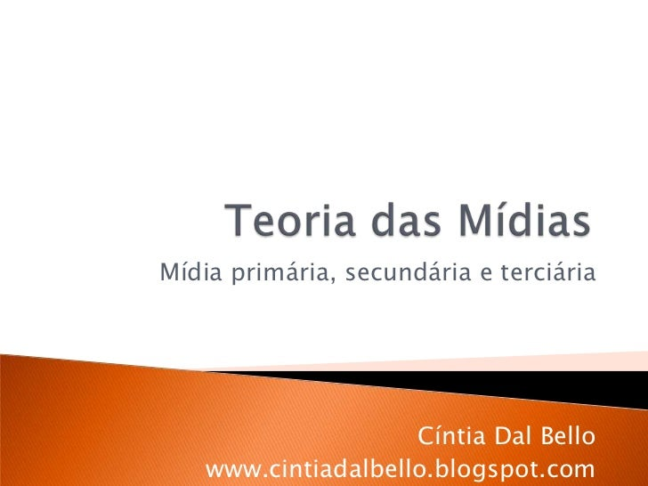 Mídia primária, secundária e terciária                     Cíntia Dal Bello    www.cintiadalbello.blogspot.com