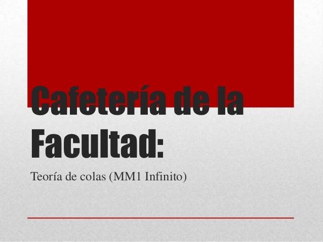 Cafetería de laFacultad:Teoría de colas (MM1 Infinito)