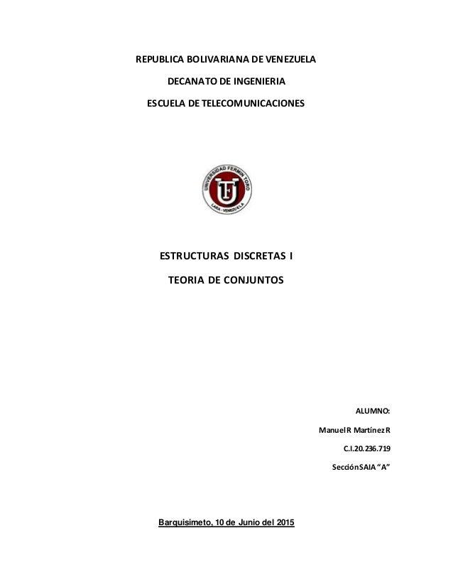 REPUBLICA BOLIVARIANA DE VENEZUELA DECANATO DE INGENIERIA ESCUELA DE TELECOMUNICACIONES ESTRUCTURAS DISCRETAS I TEORIA DE ...