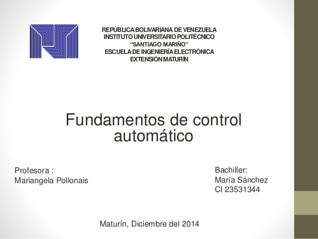 """Fundamentos de control automático REPÚBLICABOLIVARIANADEVENEZUELA INSTITUTOUNIVERSITARIOPOLITÉCNICO """"SANTIAGO MARIÑO"""" ESCU..."""