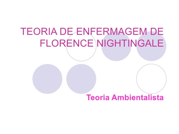 TEORIA DE ENFERMAGEM DE   FLORENCE NIGHTINGALE          Teoria Ambientalista