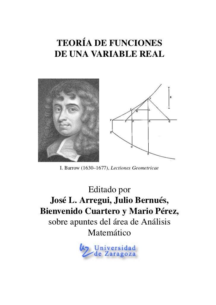 TEORÍA DE FUNCIONES   DE UNA VARIABLE REAL     I. Barrow (1630–1677), Lectiones Geometricae             Editado por   José...