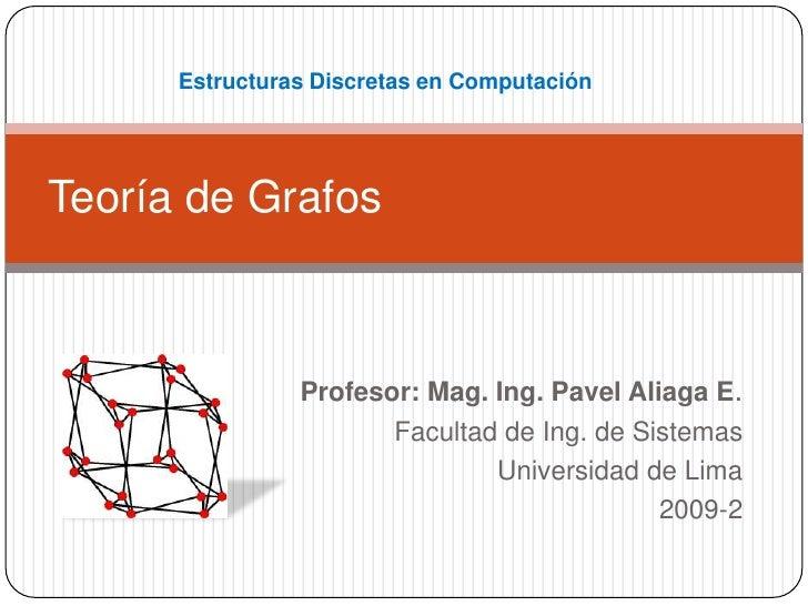 Estructuras Discretas en ComputaciónTeoría de Grafos                Profesor: Mag. Ing. Pavel Aliaga E.                   ...