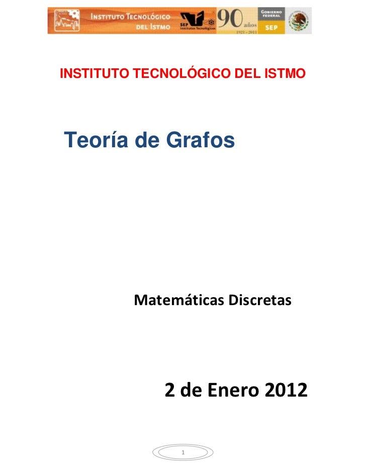 INSTITUTO TECNOLÓGICO DEL ISTMOTeoría de Grafos         Matemáticas Discretas             2 de Enero 2012               1