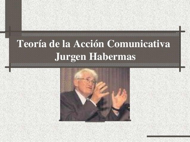Teoría de la Acción Comunicativa Jurgen Habermas