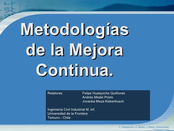 Metodologías de la Mejora  Continua.   Relatores:               Felipe Huaiquiche Quiñones                            Andr...