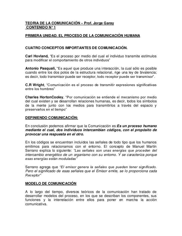 TEORIA DE LA COMUNICACIÓN – Prof. Jorge Garay<br /> CONTENIDO N° 1<br />PRIMERA UNIDAD. EL PROCESO DE LA COMUNICACIÓN HUMA...