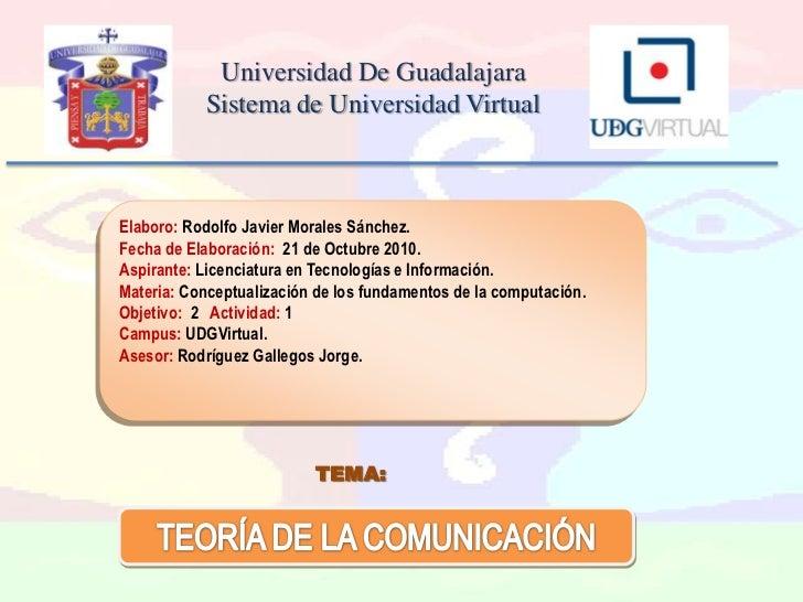 Universidad De Guadalajara<br />Sistema de Universidad Virtual<br />Elaboro: Rodolfo Javier Morales Sánchez.<br />Fecha de...
