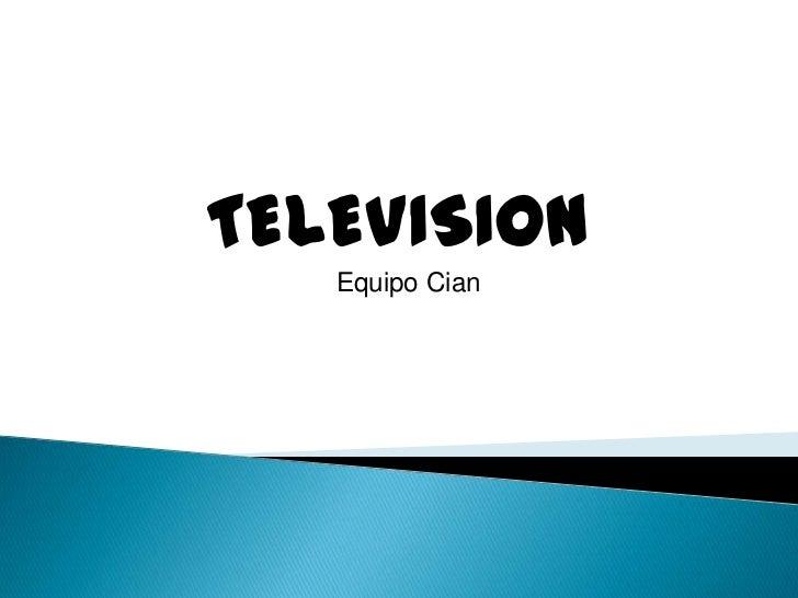 TELEVISION<br />Equipo Cian<br />