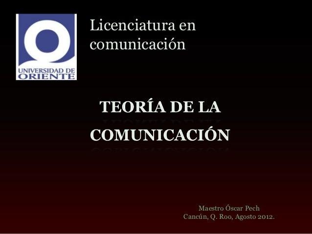 Licenciatura encomunicación                 Maestro Óscar Pech             Cancún, Q. Roo, Agosto 2012.