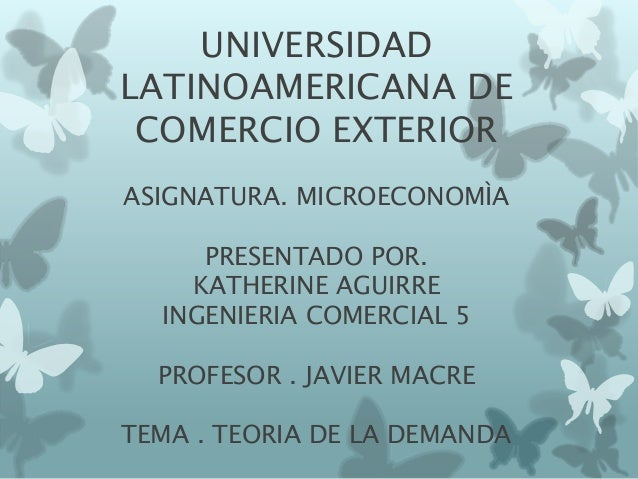 UNIVERSIDAD LATINOAMERICANA DE COMERCIO EXTERIOR ASIGNATURA. MICROECONOMÌA PRESENTADO POR. KATHERINE AGUIRRE INGENIERIA CO...