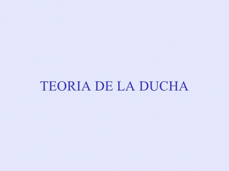 TEORIA DE LA DUCHA