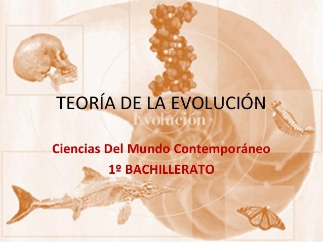 TEORÍA DE LA EVOLUCIÓN Ciencias Del Mundo Contemporáneo 1º BACHILLERATO