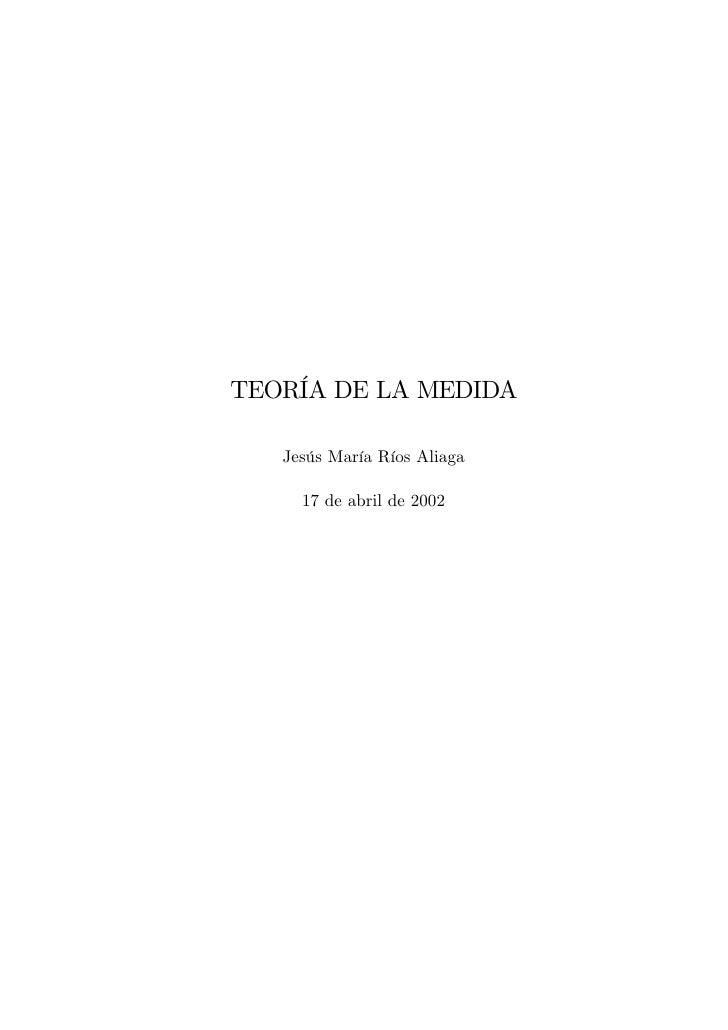 TEORÍA DE LA MEDIDA     Jesús María Ríos Aliaga       17 de abril de 2002