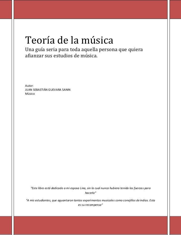 Teoría de la músicaUna guía seria para toda aquella persona que quieraafianzar sus estudios de música.Autor:JUAN SEBASTIÁN...