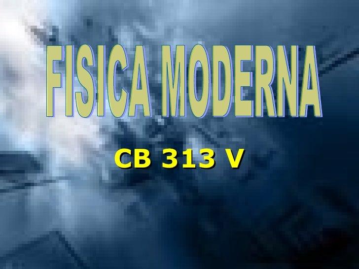 CB 313 V FISICA MODERNA