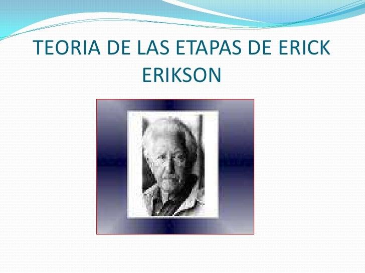 TEORIA DE LAS ETAPAS DE ERICK ERIKSON<br />