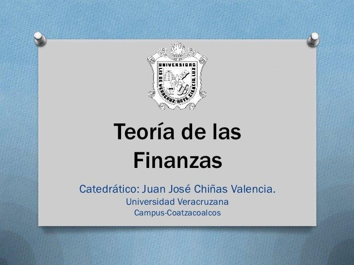 Teoría de las        FinanzasCatedrático: Juan José Chiñas Valencia.         Universidad Veracruzana          Campus-Coatz...