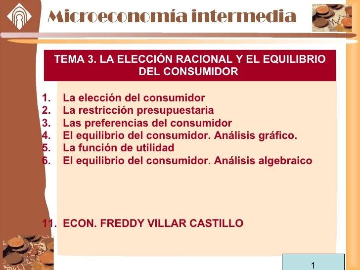 TEMA 3. LA ELECCIÓN RACIONAL Y EL EQUILIBRIO DEL CONSUMIDOR  <ul><li>La elección del consumidor </li></ul><ul><li>La restr...