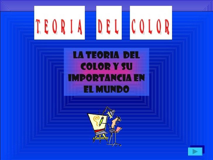 ' LA TEORIA  DEL COLOR Y SU IMPORTANCIA EN EL MUNDO