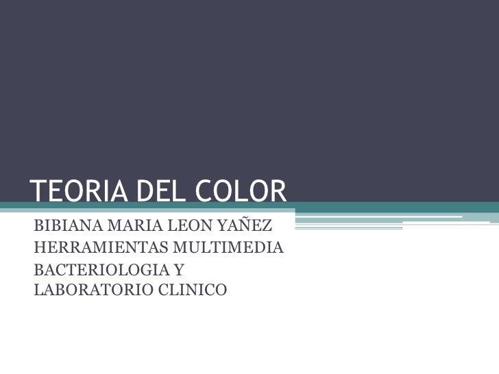 TEORIA DEL COLOR BIBIANA MARIA LEON YAÑEZ HERRAMIENTAS MULTIMEDIA BACTERIOLOGIA Y LABORATORIO CLINICO