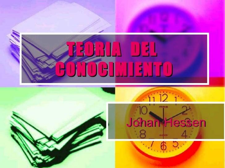 TEORIA  DEL  CONOCIMIENTO Johan Hessen
