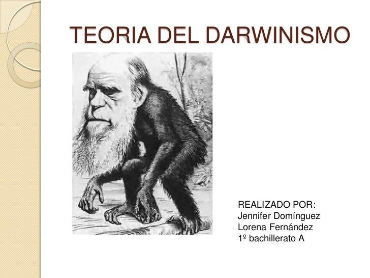 TEORIA DEL DARWINISMO<br />REALIZADO POR:<br />Jennifer Domínguez<br />Lorena Fernández<br />1º bachillerato A<br />