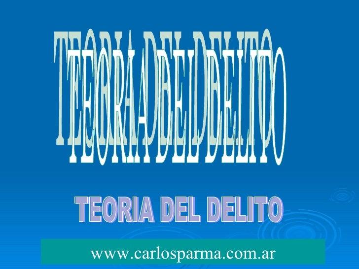 TEORIA DEL DELITO www.carlosparma.com.ar TEORIA DEL DELITO