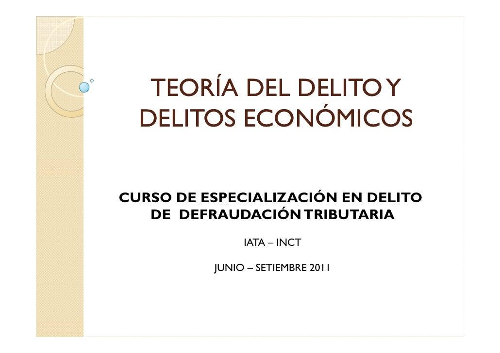 TEORÍA DEL DELITO Y  DELITOS ECONÓMICOSCURSO DE ESPECIALIZACIÓN EN DELITO   DE DEFRAUDACIÓN TRIBUTARIA               IATA ...