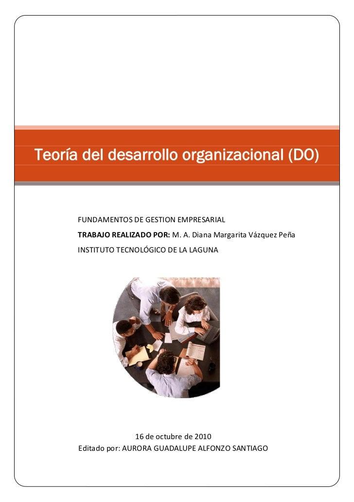 Teoría del desarrollo organizacional (DO)         FUNDAMENTOS DE GESTION EMPRESARIAL       TRABAJO REALIZADO POR: M. A. Di...