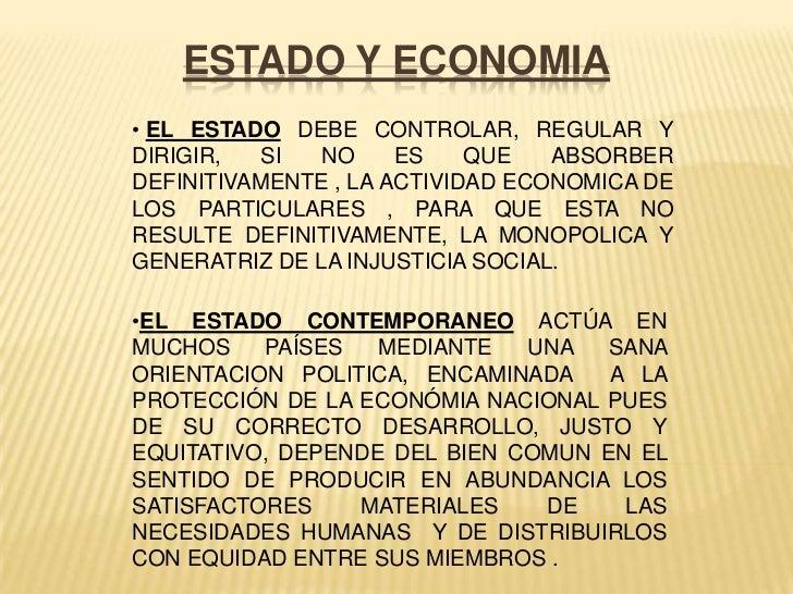 ESTADO Y ECONOMIA• EL ESTADO DEBE CONTROLAR, REGULAR YDIRIGIR,   SI  NO     ES    QUE   ABSORBERDEFINITIVAMENTE , LA ACTIV...