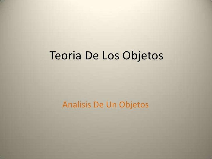 Teoria De Los Objetos<br />Analisis De Un Objetos<br />